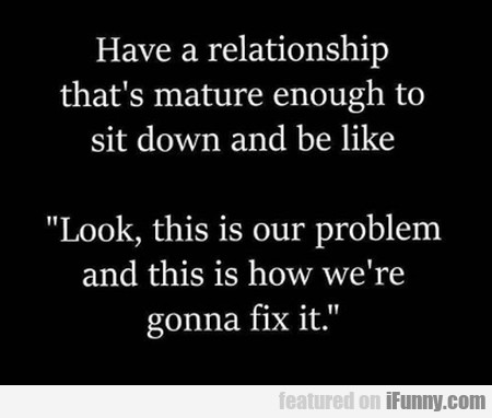 Having A Relationship That's Mature Enough...