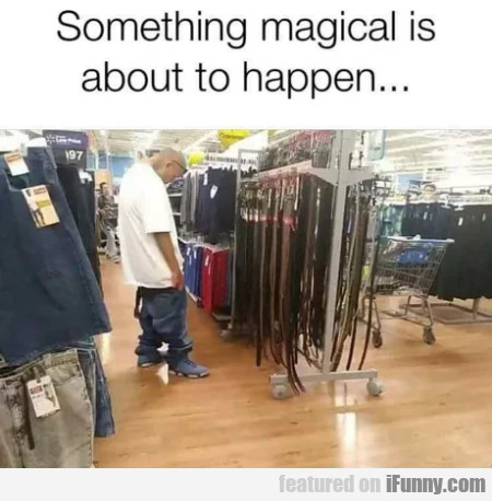 Something Magical Is About To Happen...