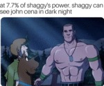 At 7.7% Of Shaggy's Power, Shaggy Can See...