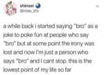 A While Back I Started Saying Bro...