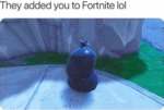 They Added You To Fortnite Lol