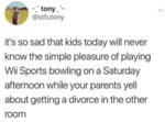 It's So Sad That Kids Today Will Never...