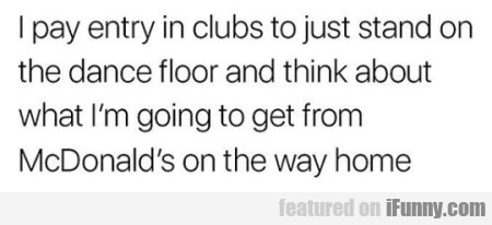 I Pay Entry In Clubs To Just Stand On The Dance...