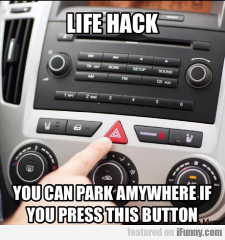 Life Hack - You Can Park Anywhere If You...