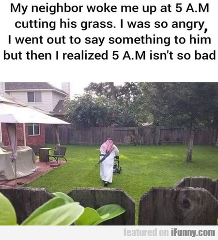 My Neighbor Woke Me Up At 5 A.m. Cutting His Grass