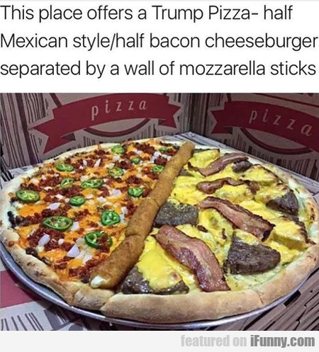 This Place Offers A Trump Pizza - Half Mexican