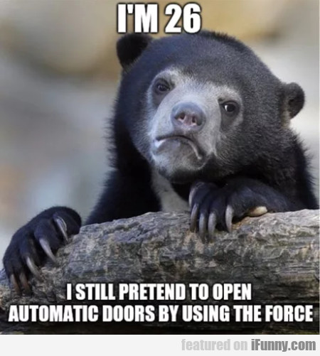 I'm 26 - I still pretend to open automatic doors