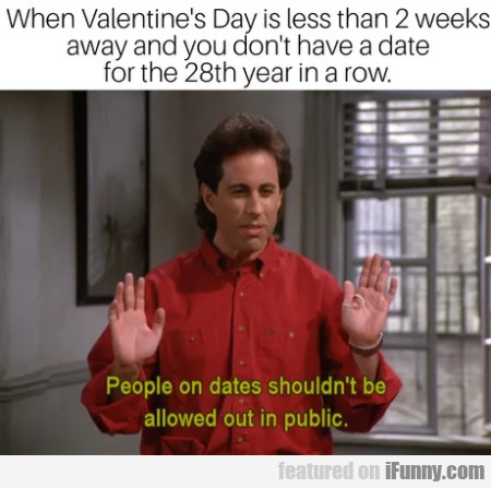When Valentine's Day is less than 2 weeks...