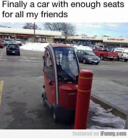 Finally A Car With Enough Seats For All My Friends