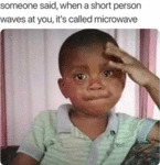Someone Said, When A Short Person...