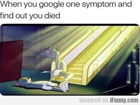 When You Google One Symptom And Find Out...