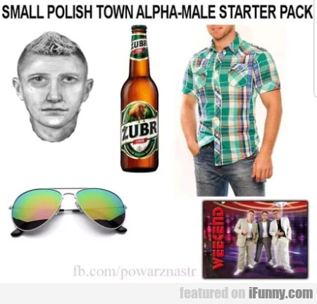 Small Polish Town Alpha-male Starter Pack...