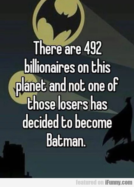 There Are 492 Billionaires On This Planet And...