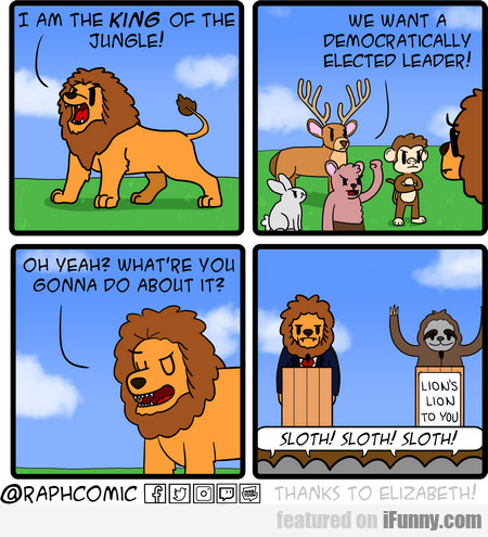 I Am The King Of The Jungle! We Want A Democra...