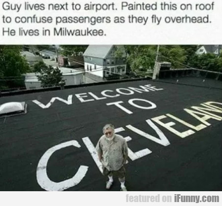 Guy lives next to airport. Painted this on roof...