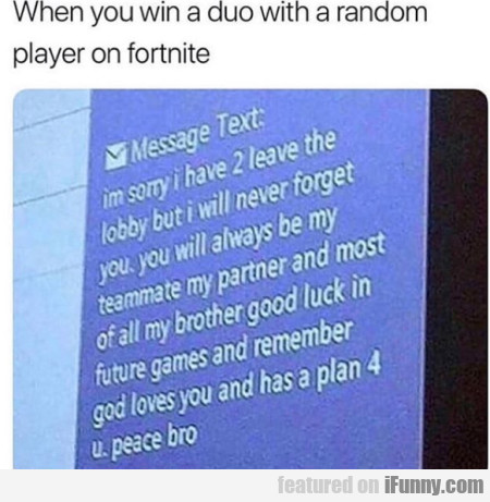 When You Win A Duo With A Random Player...