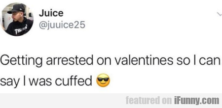 Getting Arrested On Valentines