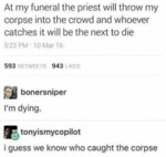 At My Funeral The Priest Will Throw...