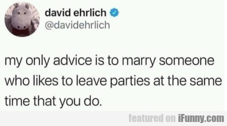 My Only Advice Is To Marry Someone