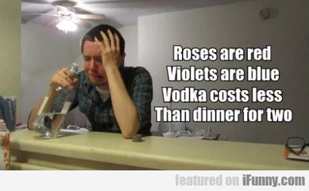 Roses Are Red - Violets Are Blue - Vodka Costs...