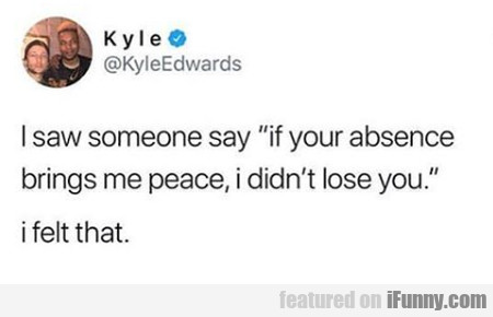 I Saw Someone Say If Your Absence...