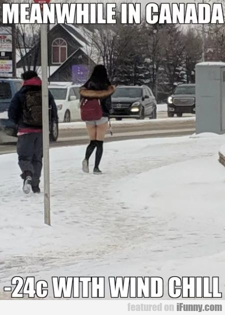 Meanwhile In Canada- 24c With Wind Chill
