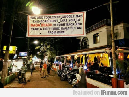 You Are Fooled By Google Map. This Road Don't...