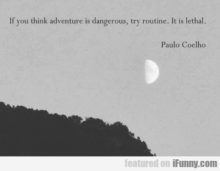 If You Think Adventure Is Dangerous Try