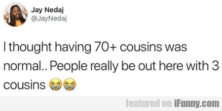 I Thought Having 70+ Cousins Was Normal...