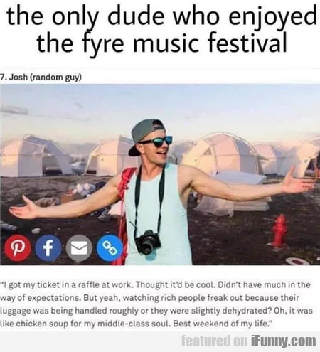 The only dude who enjoyed the fyre music...