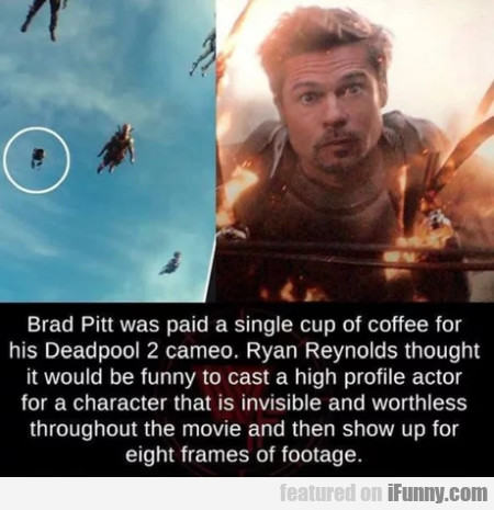 Brad Pitt was paid a single cup of coffee...