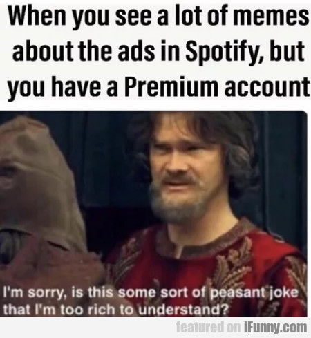 When You See A Lot Of Memes About The Ads In...