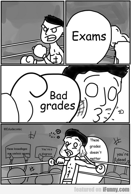 Exams.. Bad Grades.. These Grades Doesn't Matter..