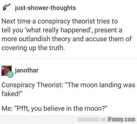 Next time a conspiracy theorist tries to tell...
