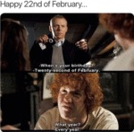 Happy 22nd Of February - When's Your Birthday...