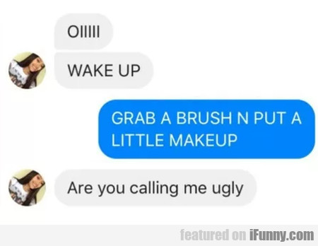 Oiiiii Wake Up - Grab A Brush And Put A Little...