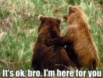 It's Ok, Bro. I'm Here For You