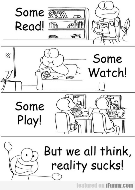 some read, some watch, some play...