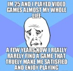 I'm 25 And I Played Video Games Almost...