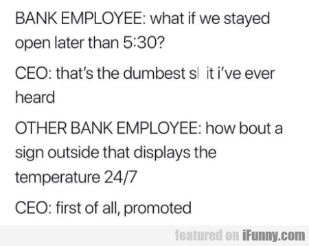 Bank Employee - What If We Stayed Open...