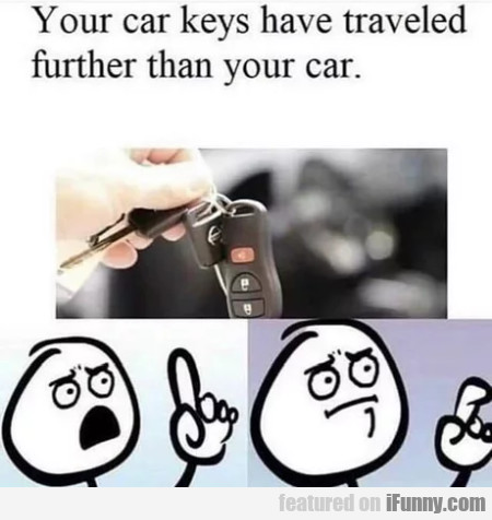 Your Car Keys Have Traveled Further Than...