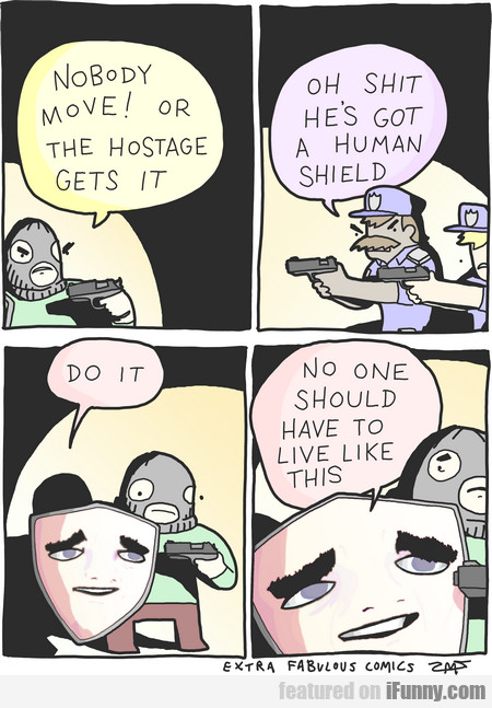 Nobody Move! Or The Hostage Gets It!