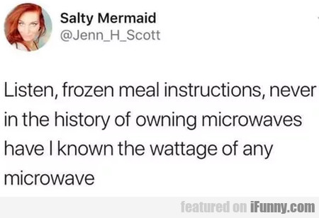 Listen, Frozen Meal Instructions Never In The...