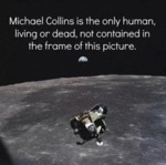 Michael Collins Is The Only Human Living Or...