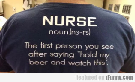 Nurse - The first person you see after saying...