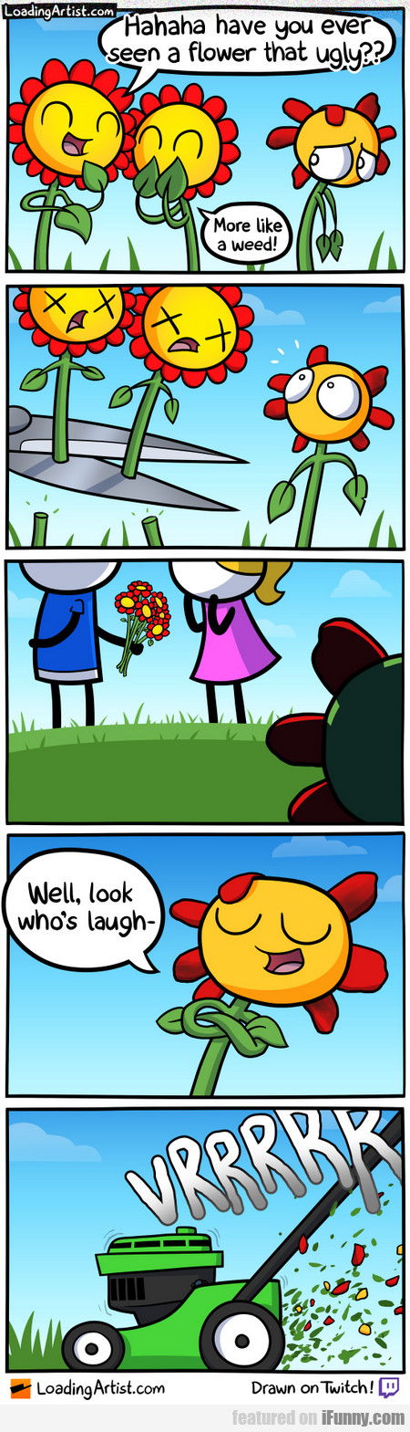 hahaha have you ever seean a flower that ugly??