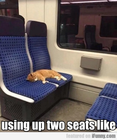 Using Up Two Seats Like...