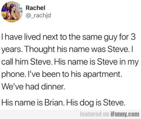 I Have Lived Next To The Same Guy...