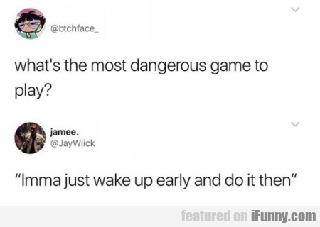 what's the most dangerous game to play