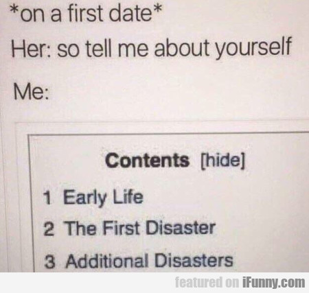 On A First Date Her So Tell Me About Yourself...